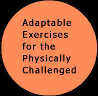 Adaptable Exercises for the Physically Challenged. Click to view ...