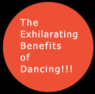 Exhilarating Benefits of Dancing. Click to view ...
